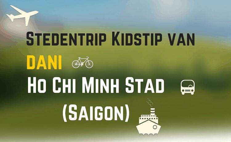 Stedentrip Kidstip: Ho Chi Minh Stad oftewel Saigon